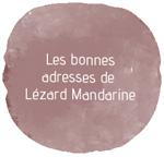 les bonnes adresses de Lezard Mandarine Déco
